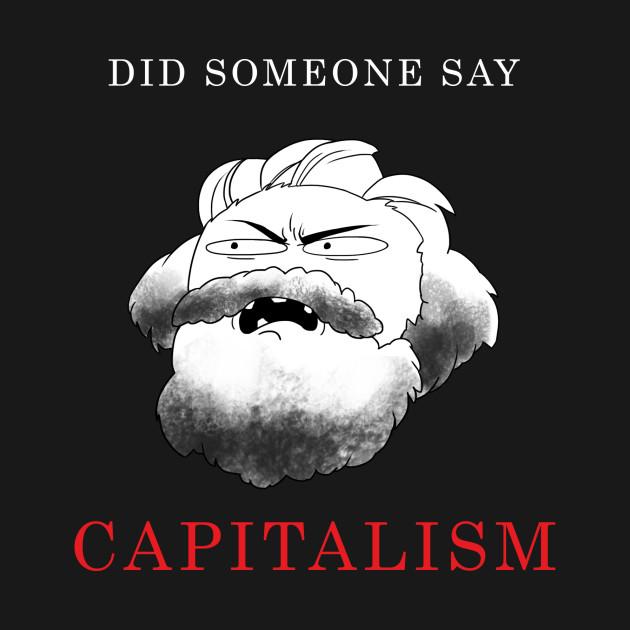 Did Someone Say Capitalism?