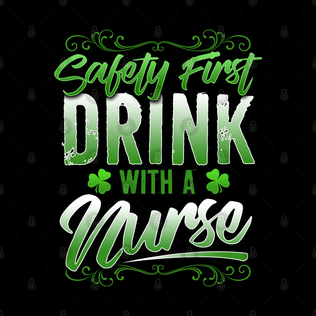 Safety First Drink With A Nurse St Patricks Day