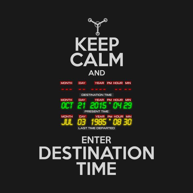 Keep Calm and Enter Destination Time