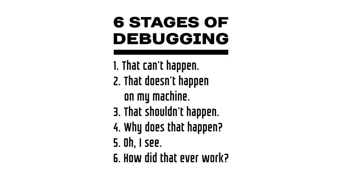 6 stages of debugging black text design for computer for T shirt design programs for pc