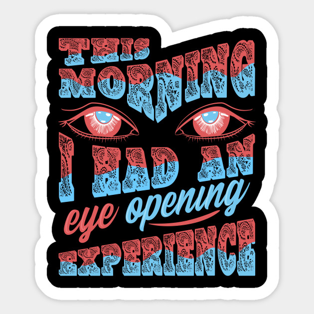 This morning I had an eye opening experience - One Liner Joke Tees