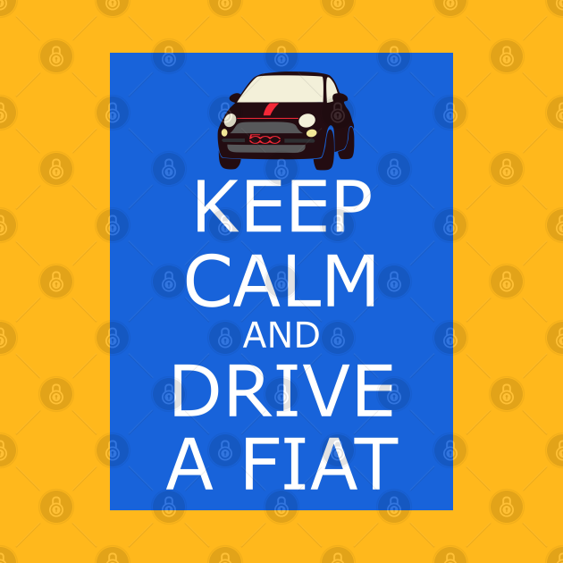 Keep Calm and Drive a Fiat