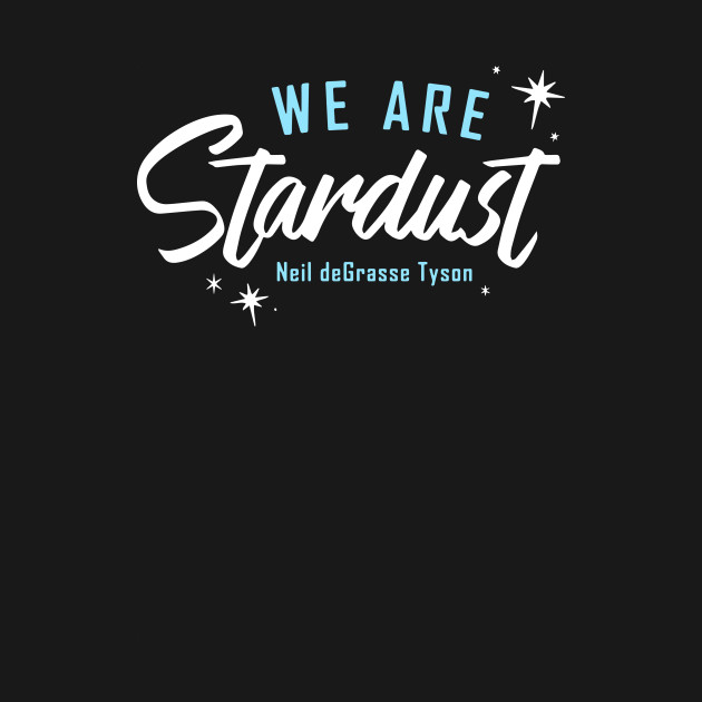 Quote We Are Stardust Cosmic Quote T Shirt Teepublic