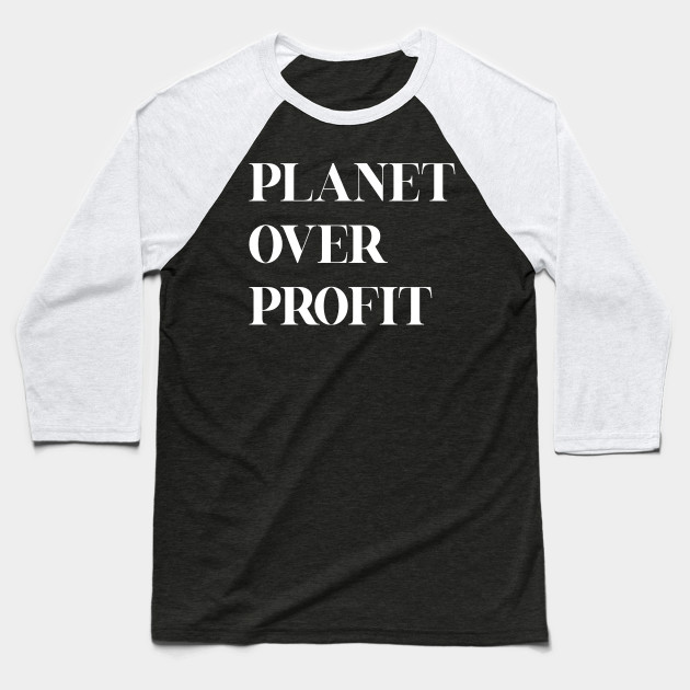Planet over profit - Global Climate Change - Earth Day , Earth Conservation Anti Capitalism - Strike Quote Baseball T-Shirt