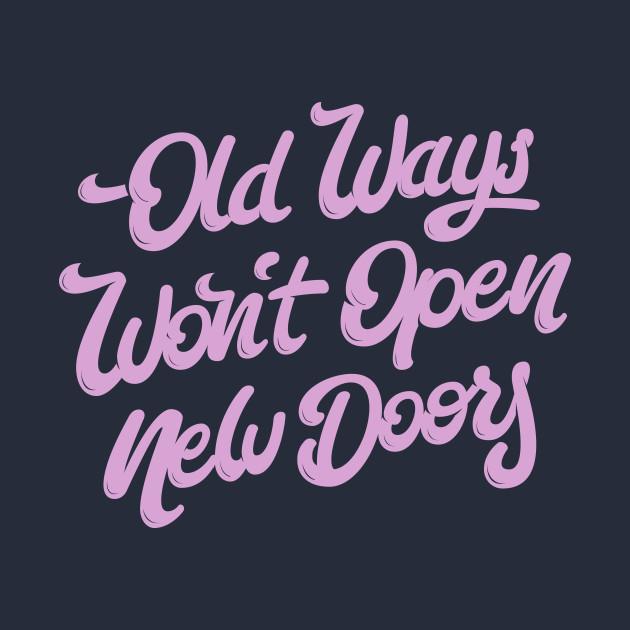 Old Ways Won´t Open New Doors.