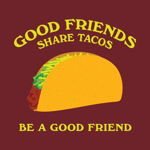 Good Friends Share Tacos