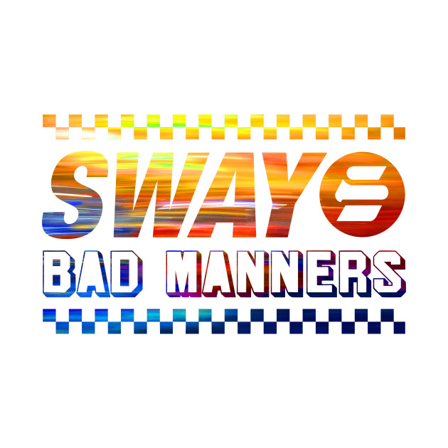Sway Bad Manners (Modern Version)
