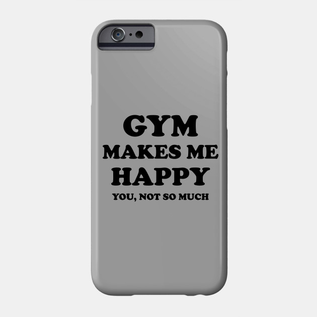 gym make me happy gym quote quotes phone case uk