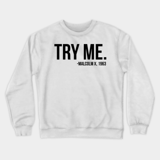 Motivated Culture Try Me Malcolm X 1963 Civil Rights Quote Crewneck Sweatshirt