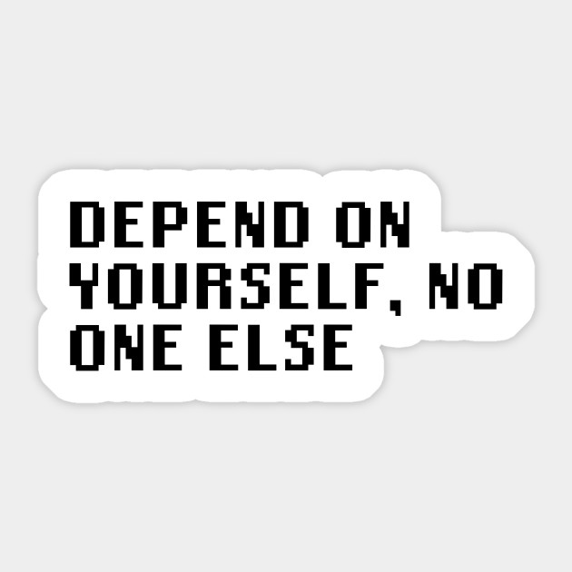 Depend On Yourself No One Else Quotes Sticker Teepublic