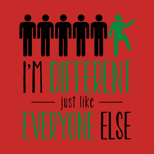 I'm different just like everyone else!