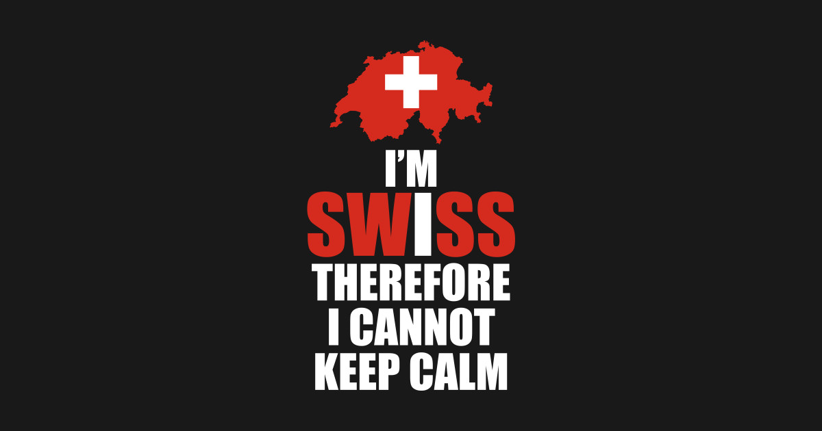 a12350947 I'm Swiss Therefore I Cannot Keep Calm Funny T-shirt - Background - T-Shirt    TeePublic