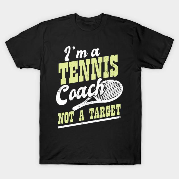 d0e5c5e7 Tennis Coach Shirt | Not A Target Gift - Not A Target Gift - T-Shirt ...