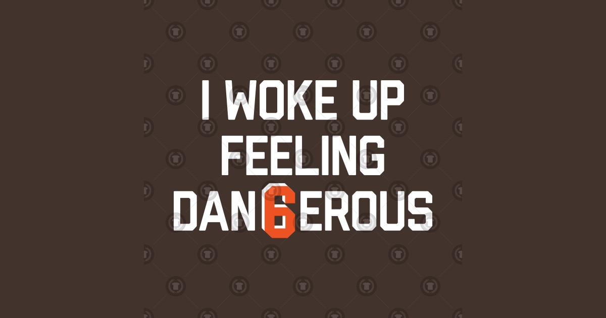 I Woke Up Feeling Dangerous I Woke Up Feeling Dangerous