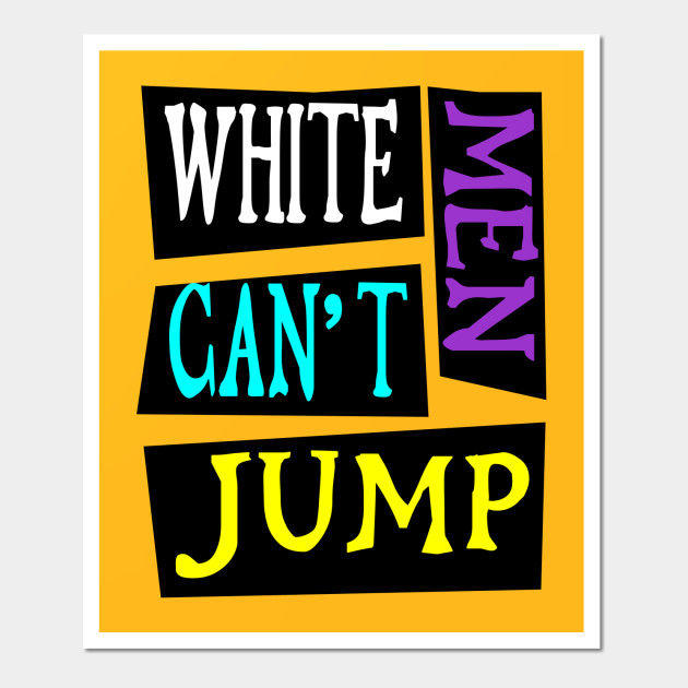White men can t jump - White Men Can T Jump - Wall Art | TeePublic