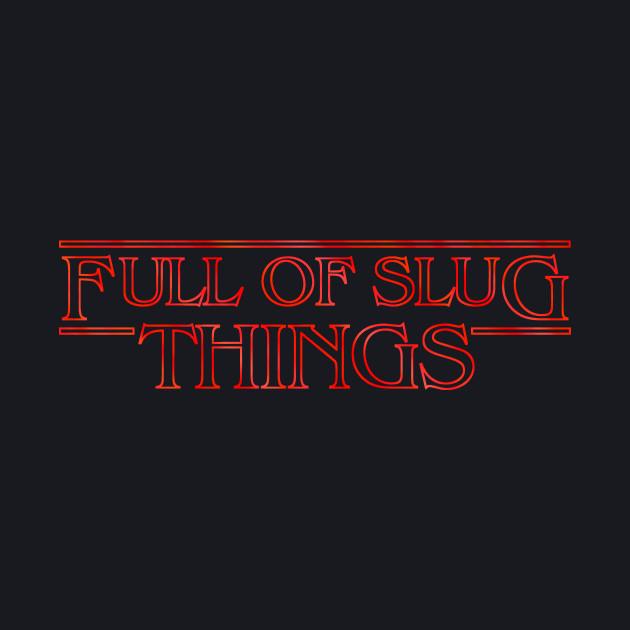 Full Of Slug Things