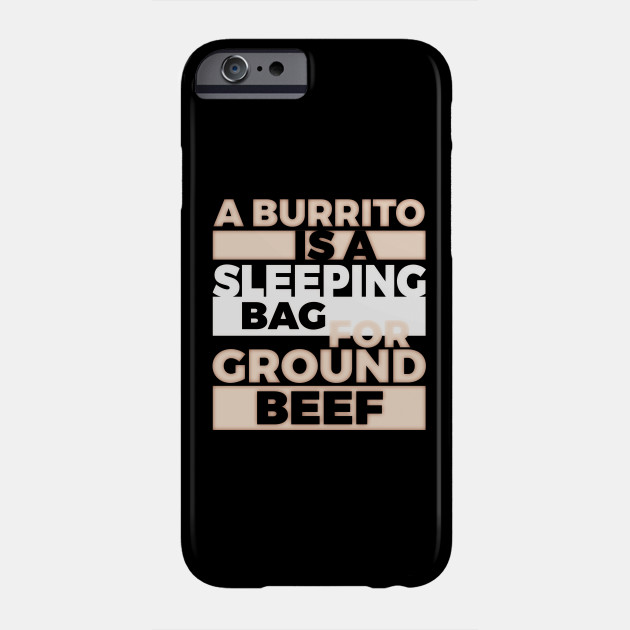 A Burrito Is A Sleeping Bag For Ground Beef