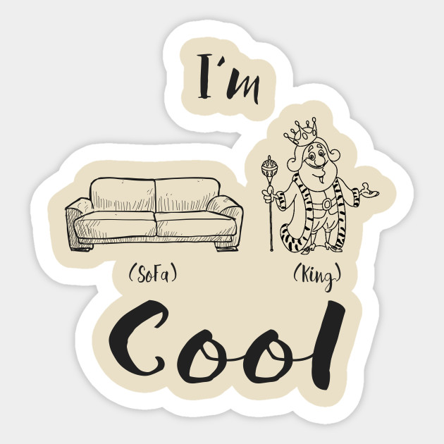 I M Sofa King Cool Sofa King Cool Sticker Teepublic