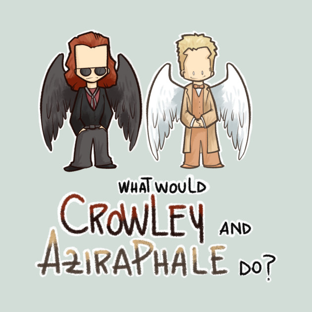 What would Crowley and Aziraphale do?