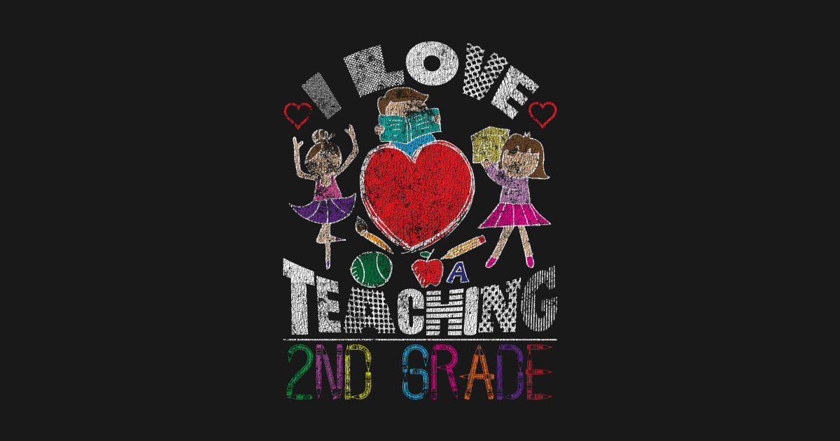 1d8b08b1 I Love Teaching 2nd Graders Second Grade Distressed - Birthday ...