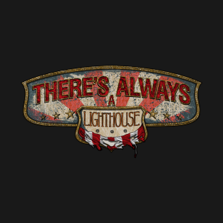 There's Always A Lighthouse t-shirts