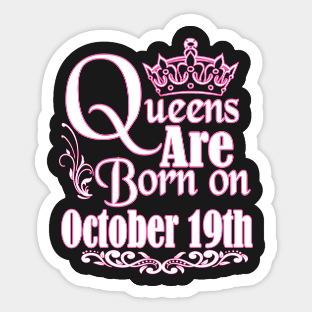Queens Are Born On October 19th Funny Birthday Sticker