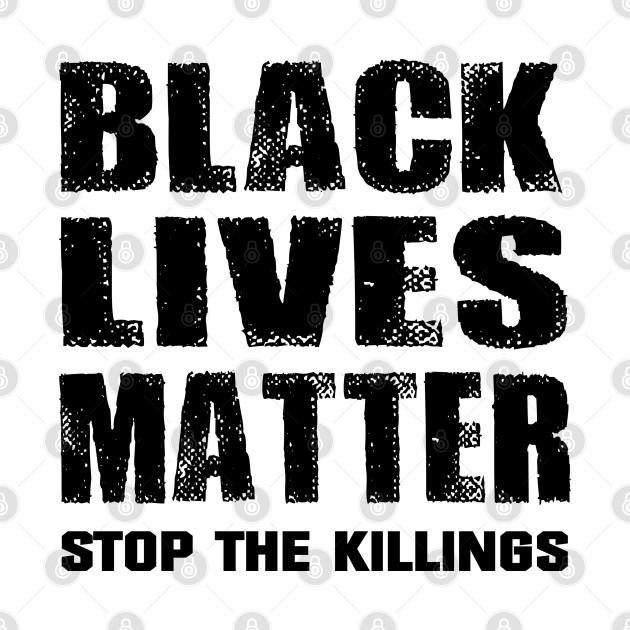 Black Lives Matter Stop the Killings