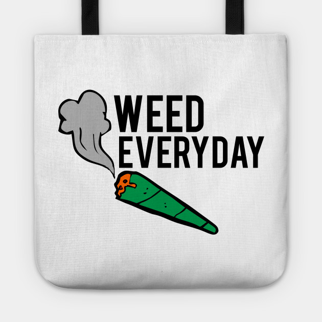 WEED EVERYDAY