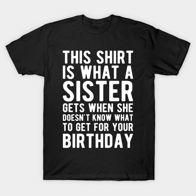 Birthday Gift For Brother From Sister T Shirt