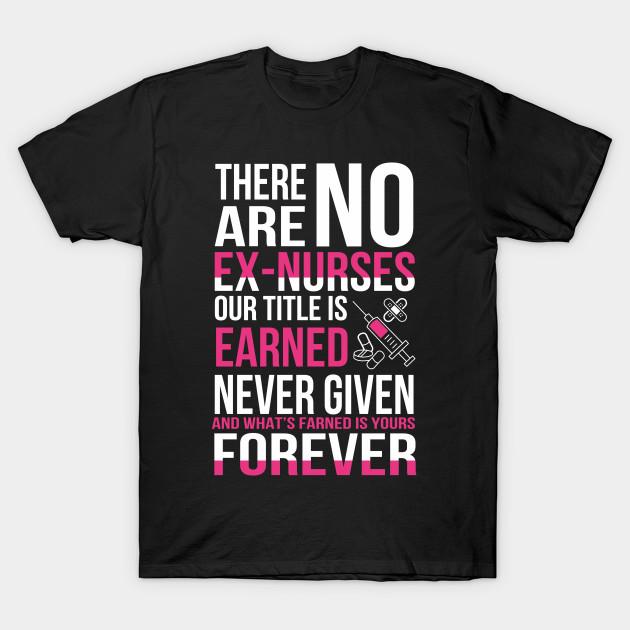 db9025cb1 THERE ARE NO EX- NURSES - TSHIRT - Design Nurse - T-Shirt | TeePublic