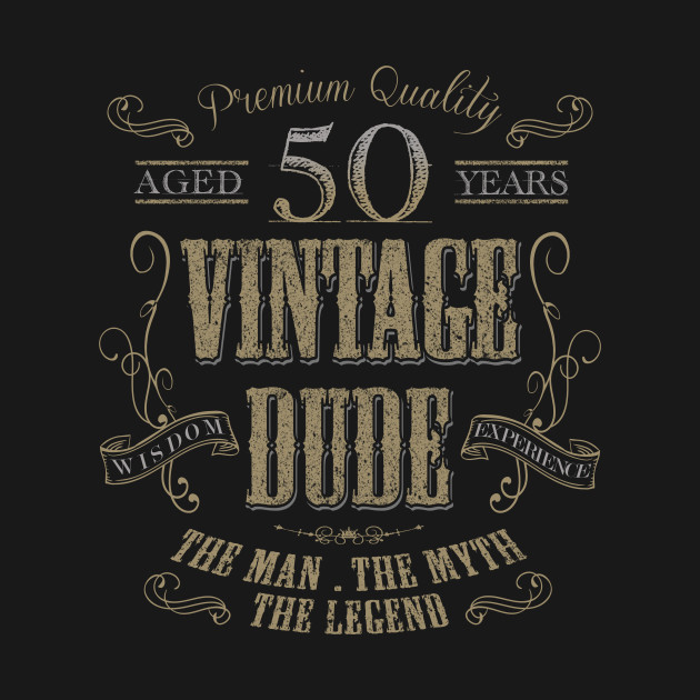50th Birthday Vintage Dude The Man The Myth The Legend T