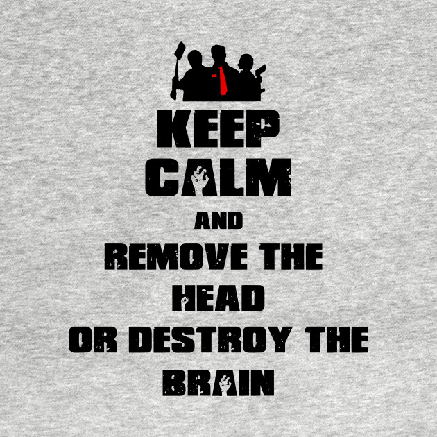 Keep Calm and Remove the Head