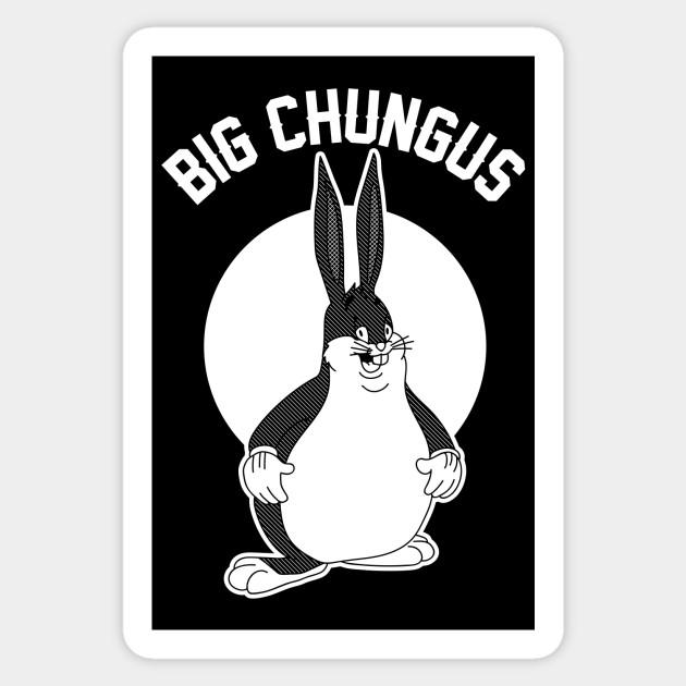 Big Chungus Big Chungus Sticker Teepublic