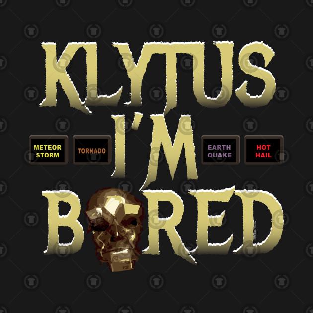 Klytus I'm bored...