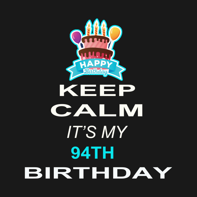 Keep Calm Its My 94TH Birthday 94 Years Old Gift