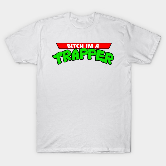 Bitch Im A Trapper