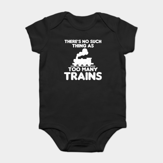 Baby Gifts For All No Such Thing As Too Many Trains Infant T-Shirt
