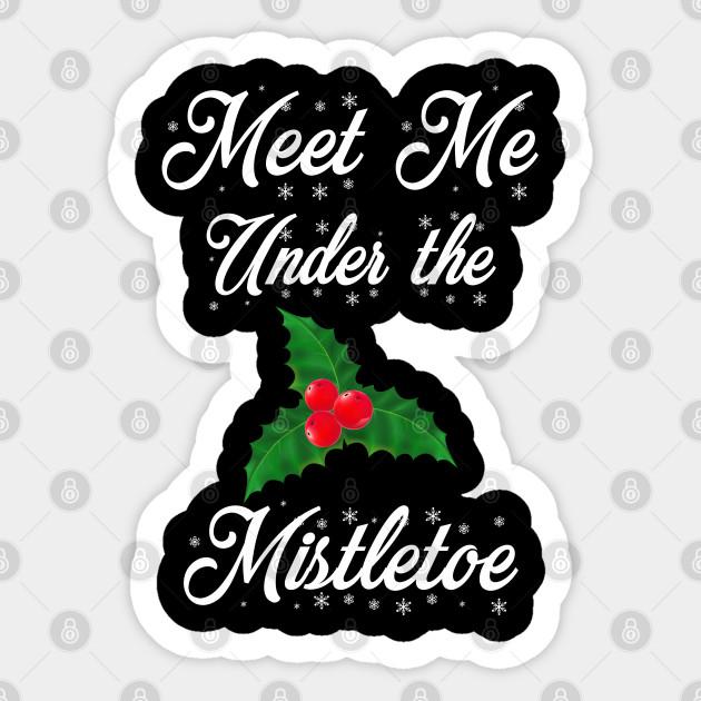 Meet Me Under The Mistletoe Meet Me Under The Mistletoe Sticker Teepublic