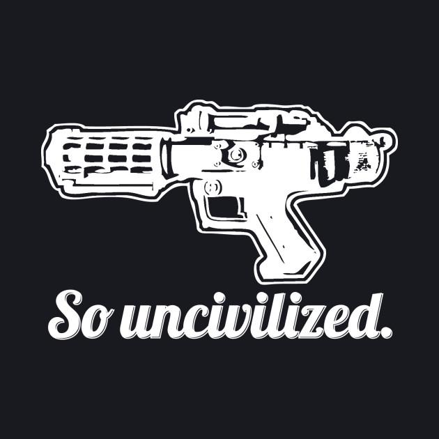 SO UNCIVILIZED