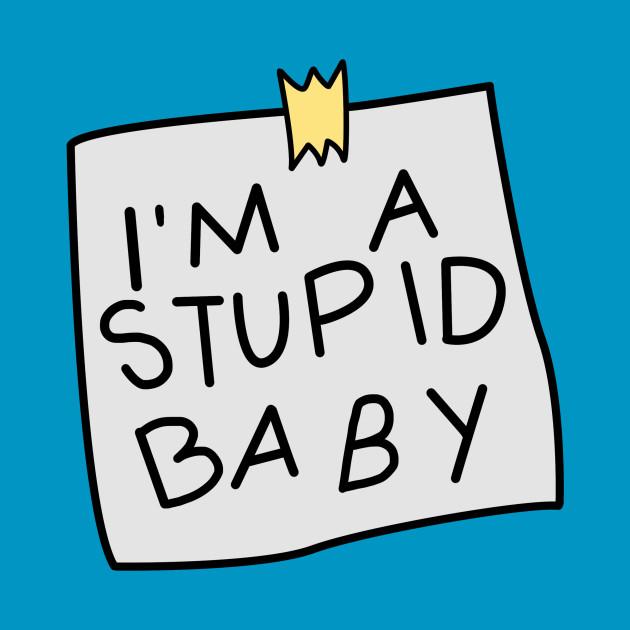 I'm A Stupid Baby