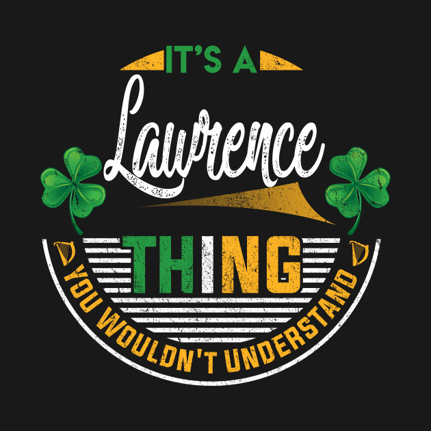 2759e521e90 Irish - It's A Lawrence Thing You Wouldn't Understand - Lawrence - T ...