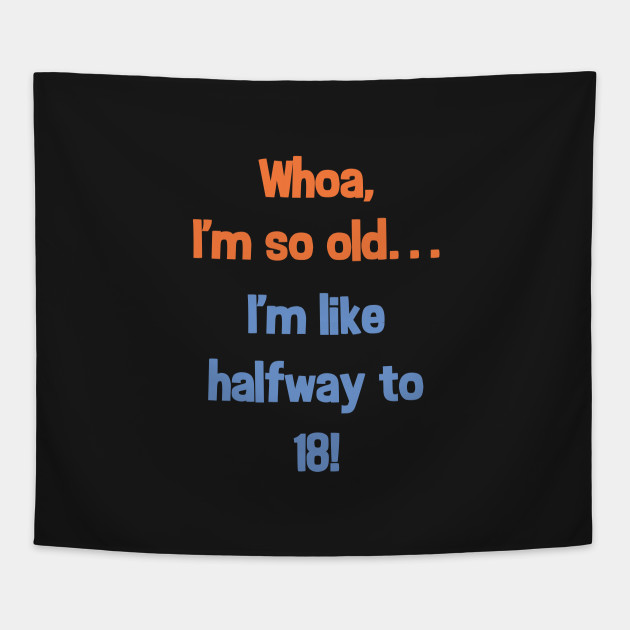 Funny Halfway To 18 Birthday Present T Shirt For 9 Year Olds Tapestry