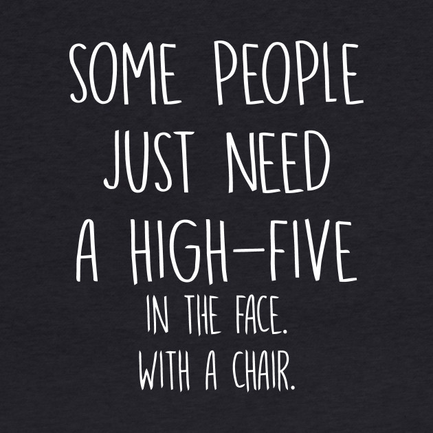 Some People Need High Five In Face Chair
