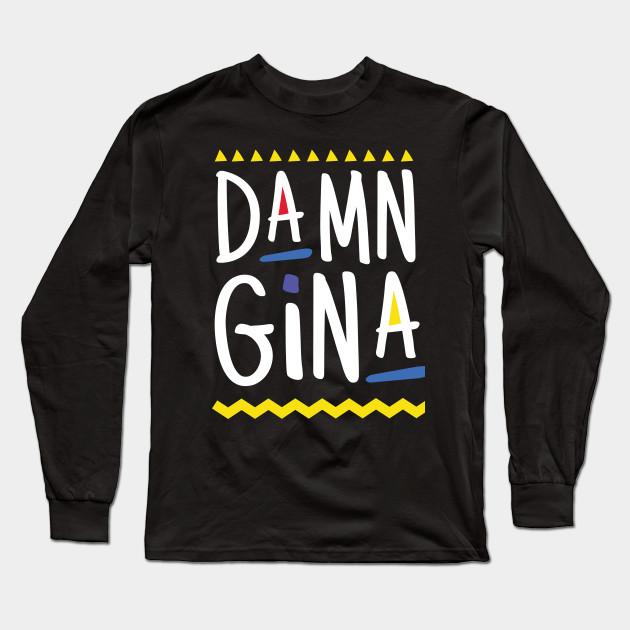 d6e762f14 Damn Gina t-shirt 90s Style Hip Hop - Do It For The Culture t-shirt Long  Sleeve T-Shirt