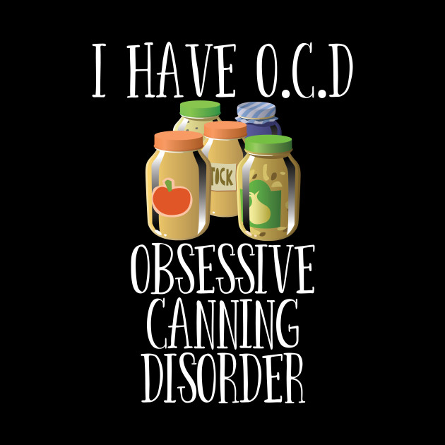 Obsessive Canning Disorder