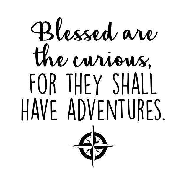 Travel Blessed Are The Curious Travel Quotes T Shirt Teepublic