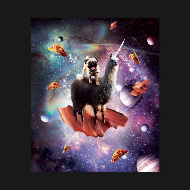 Space Pug Riding Llama Unicorn - Bacon & Taco