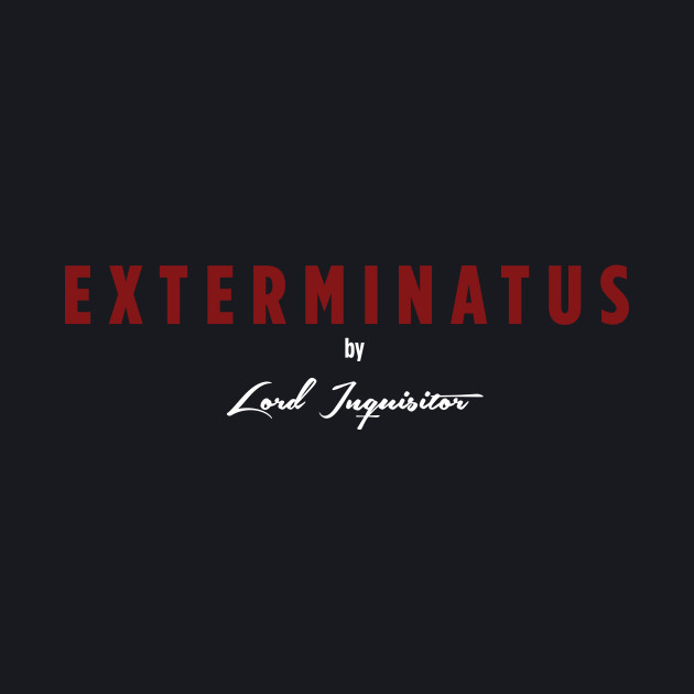 Exterminatus by Lord Inquisitor