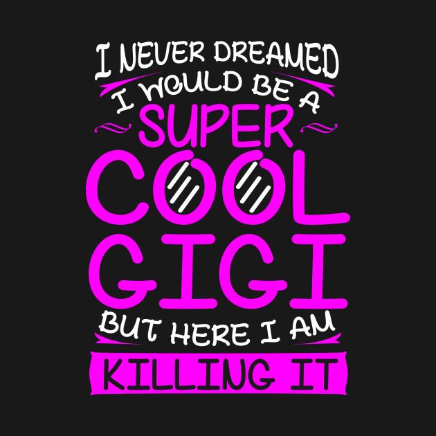 Cool Gigi T Shirt Grandma Shirts Funny Birthday Gifts Idea
