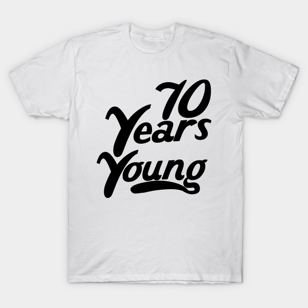70 Years Young T Shirt